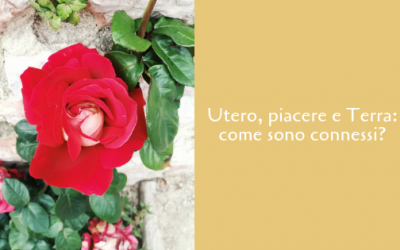 Come sono connessi l'Utero, il piacere e la Terra?