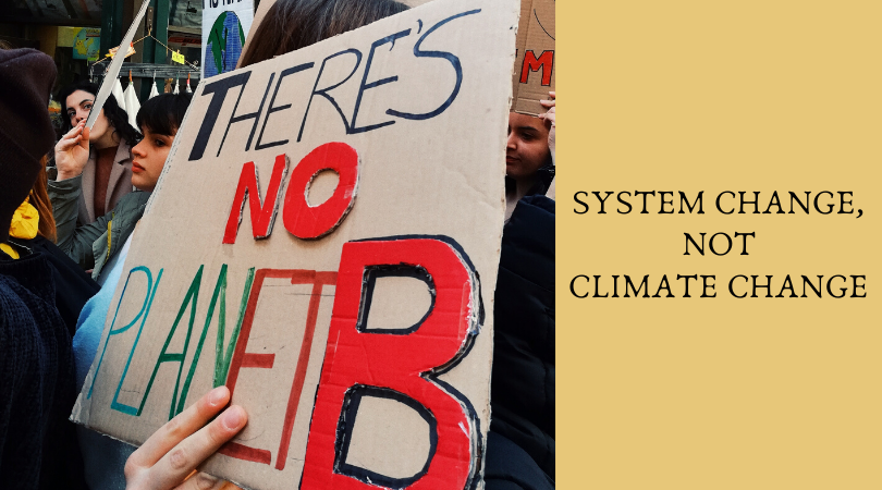 """System change, not climate change"""